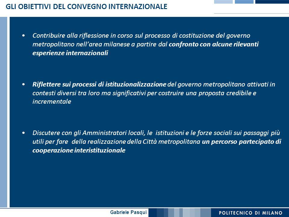 Gabriele Pasqui GLI OBIETTIVI DEL CONVEGNO INTERNAZIONALE Contribuire alla riflessione in corso sul processo di costituzione del governo metropolitano