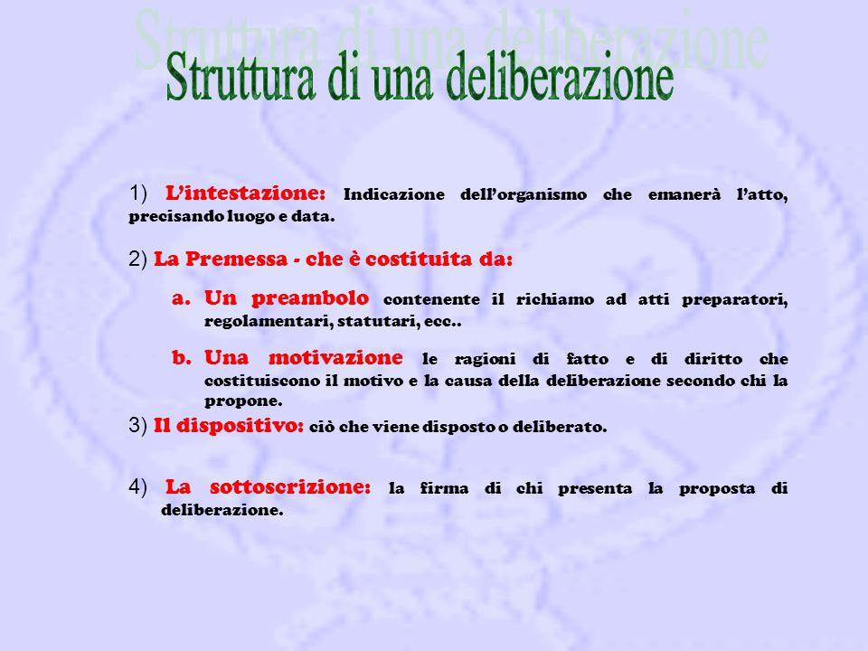 1) L'intestazione: Indicazione dell'organismo che emanerà l'atto, precisando luogo e data.