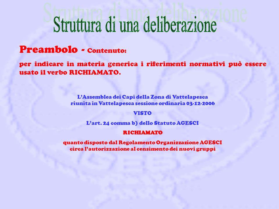 Preambolo - Contenuto: per indicare in materia generica i riferimenti normativi può essere usato il verbo RICHIAMATO.