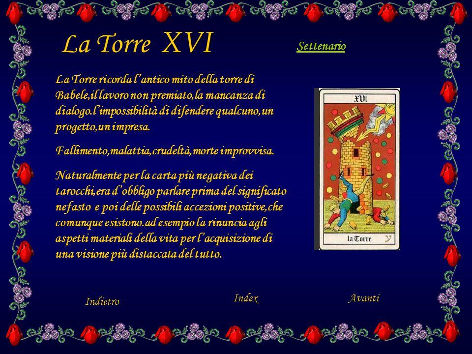 XVI La Torre XVI La Torre ricorda l'antico mito della torre di Babele,il lavoro non premiato,la mancanza di dialogo.l'impossibilità di difendere qualcuno,un progetto,un impresa.
