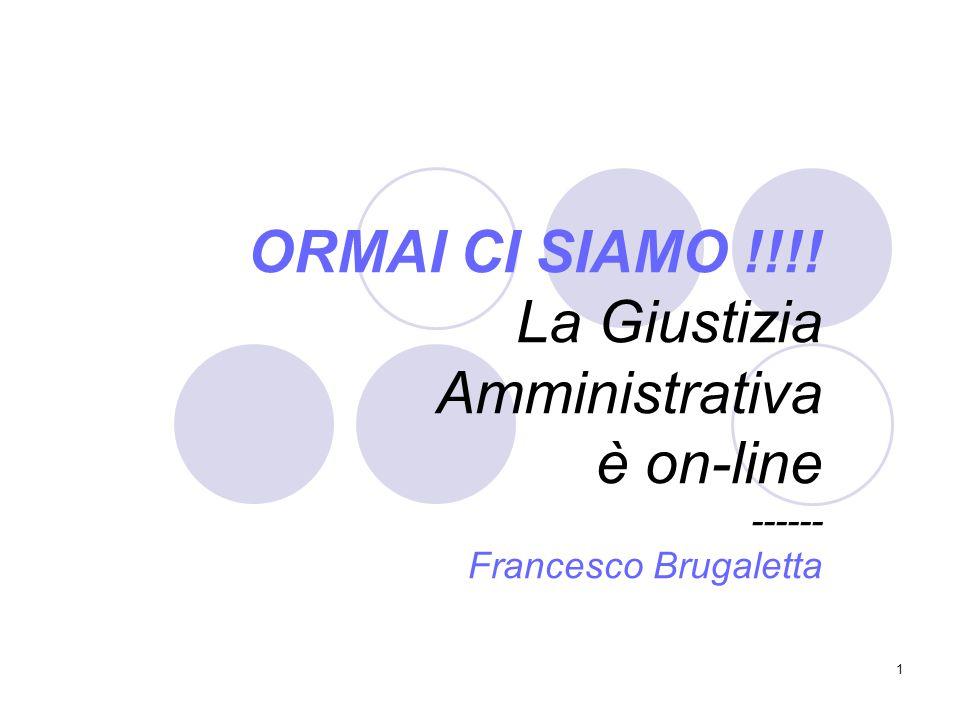 1 ORMAI CI SIAMO !!!! La Giustizia Amministrativa è on-line ------ Francesco Brugaletta