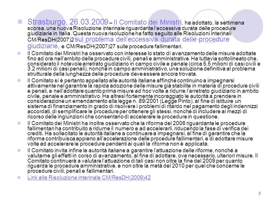 3 Strasburgo, 26.03.2009 – Il Comitato dei Ministri, ha adottato, la settimana scorsa, una nuova Risoluzione interinale riguardante l'eccessiva durata delle procedure giudiziarie in Italia.