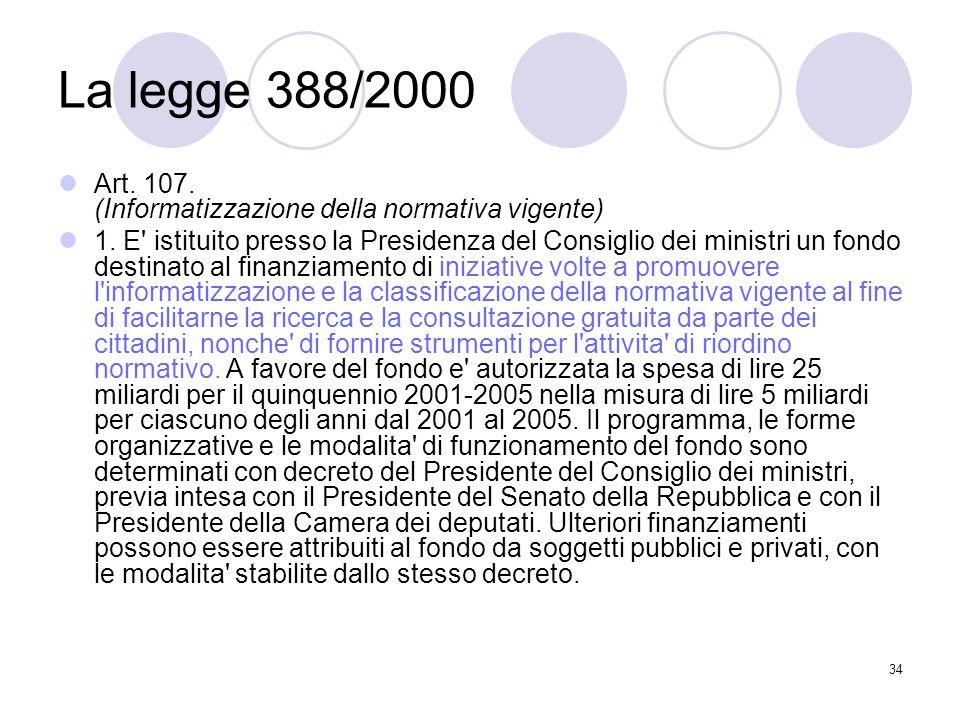 34 La legge 388/2000 Art. 107. (Informatizzazione della normativa vigente) 1.