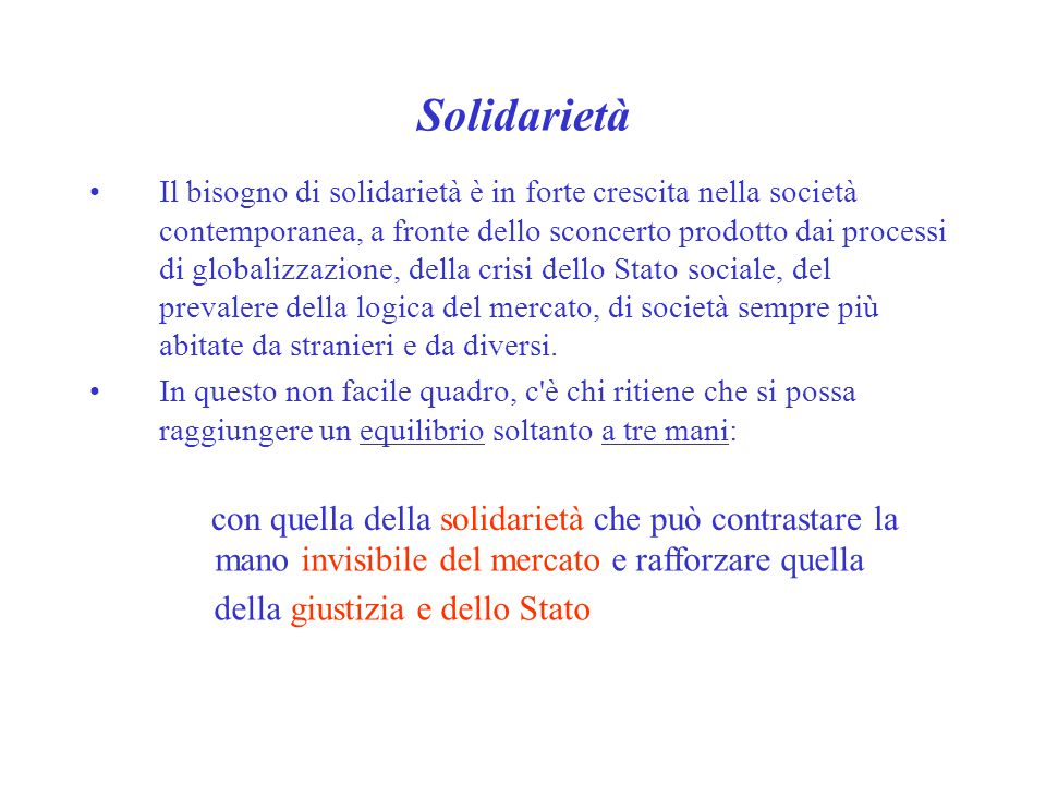 Solidarietà Il bisogno di solidarietà è in forte crescita nella società contemporanea, a fronte dello sconcerto prodotto dai processi di globalizzazio