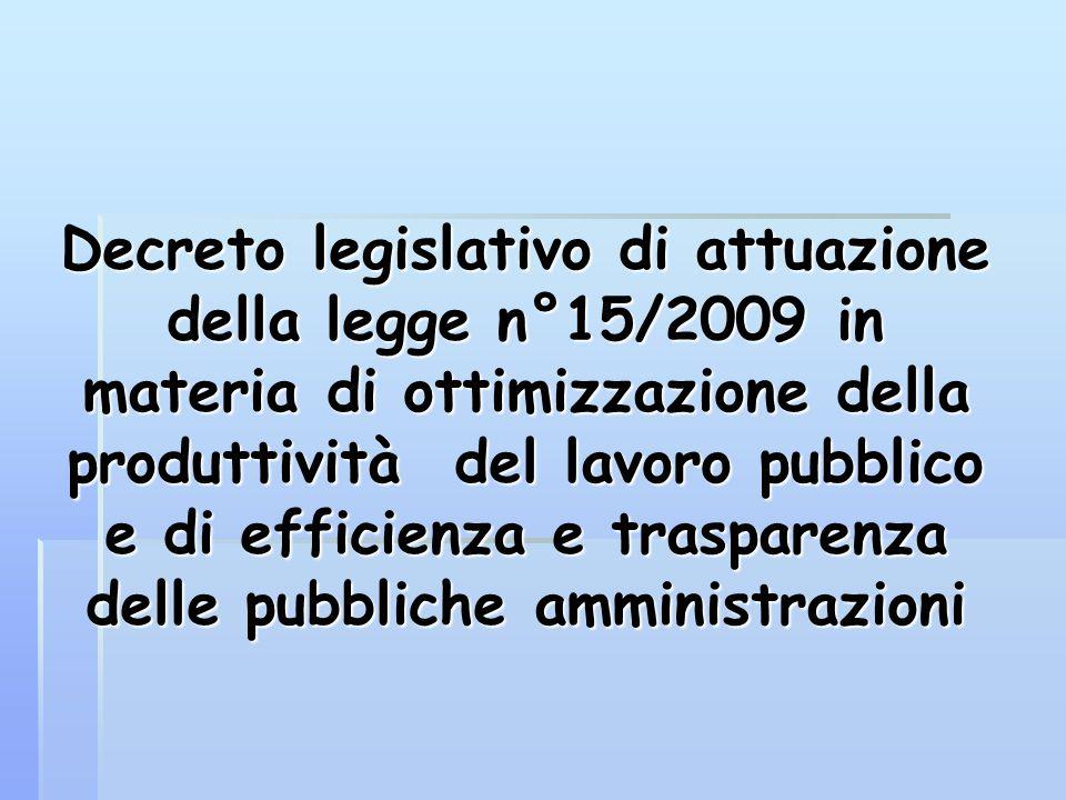 Premessa  Il 9 ottobre 2009 il Consiglio dei Ministri ha approvato il decreto in materia di ottimizzazione della produttività del lavoro pubblico e di efficienza e trasparenza delle pubbliche amministrazioni, in attuazione della legge delega n° 15/2009.