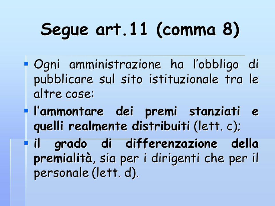 Segue art.11 (comma 8)  Ogni amministrazione ha l'obbligo di pubblicare sul sito istituzionale tra le altre cose:  l'ammontare dei premi stanziati e