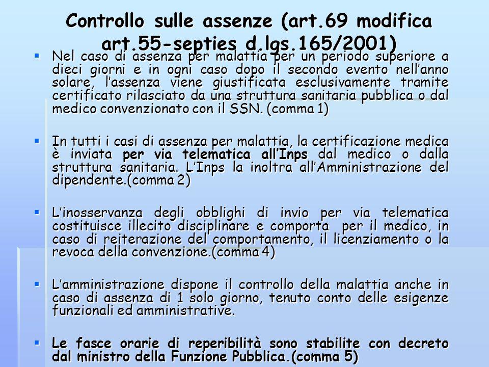 Controllo sulle assenze (art.69 modifica art.55-septies d.lgs.165/2001)  Nel caso di assenza per malattia per un periodo superiore a dieci giorni e i