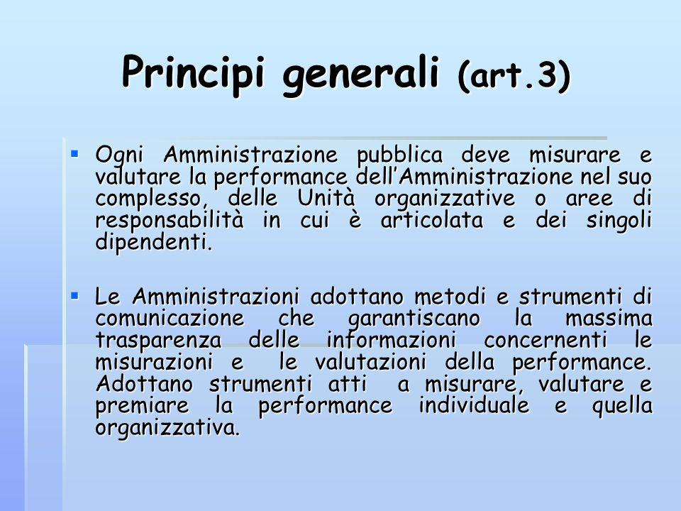Principi generali (art.3)  Ogni Amministrazione pubblica deve misurare e valutare la performance dell'Amministrazione nel suo complesso, delle Unità