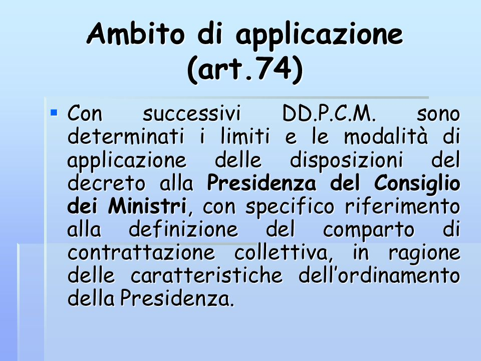 Ambito di applicazione (art.74)  Con successivi DD.P.C.M. sono determinati i limiti e le modalità di applicazione delle disposizioni del decreto alla