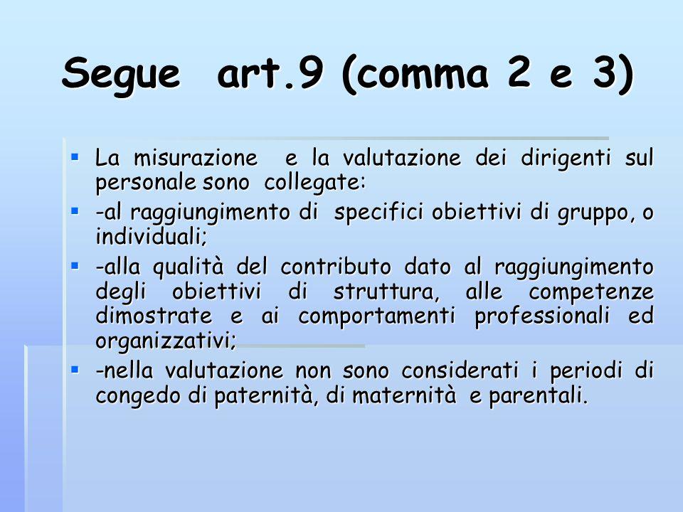 Segue art.9 (comma 2 e 3)  La misurazione e la valutazione dei dirigenti sul personale sono collegate:  -al raggiungimento di specifici obiettivi di