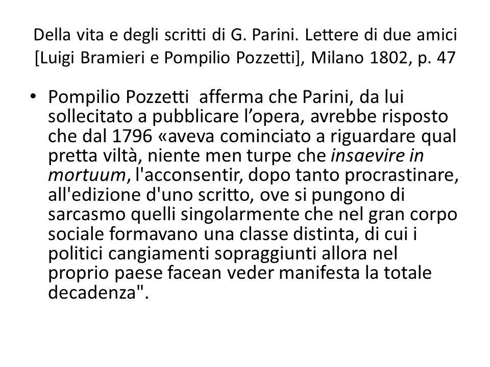 Della vita e degli scritti di G. Parini. Lettere di due amici [Luigi Bramieri e Pompilio Pozzetti], Milano 1802, p. 47 Pompilio Pozzetti afferma che P