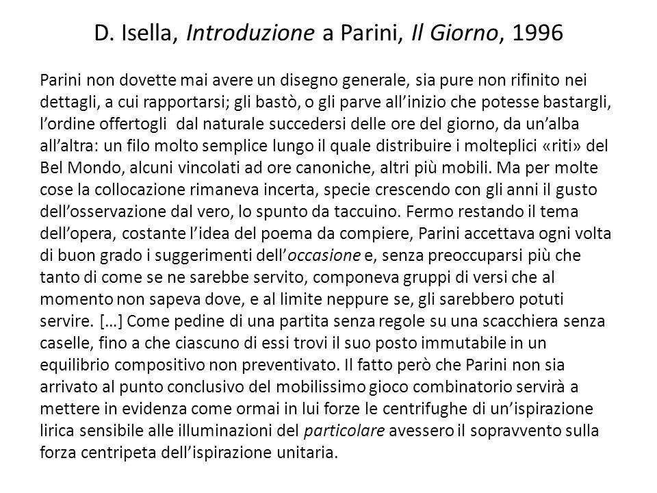 D. Isella, Introduzione a Parini, Il Giorno, 1996 Parini non dovette mai avere un disegno generale, sia pure non rifinito nei dettagli, a cui rapporta