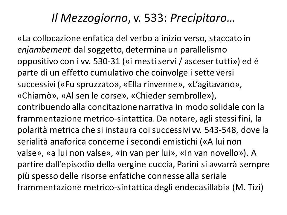 Il Mezzogiorno, v. 533: Precipitaro… «La collocazione enfatica del verbo a inizio verso, staccato in enjambement dal soggetto, determina un parallelis