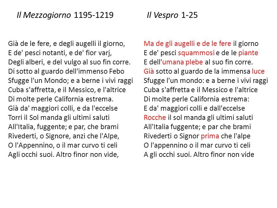 Il Mezzogiorno 1195-1219 Il Vespro 1-25 Già de le fere, e degli augelli il giorno, E de pesci notanti, e de fior varj, Degli alberi, e del vulgo al suo fin corre.