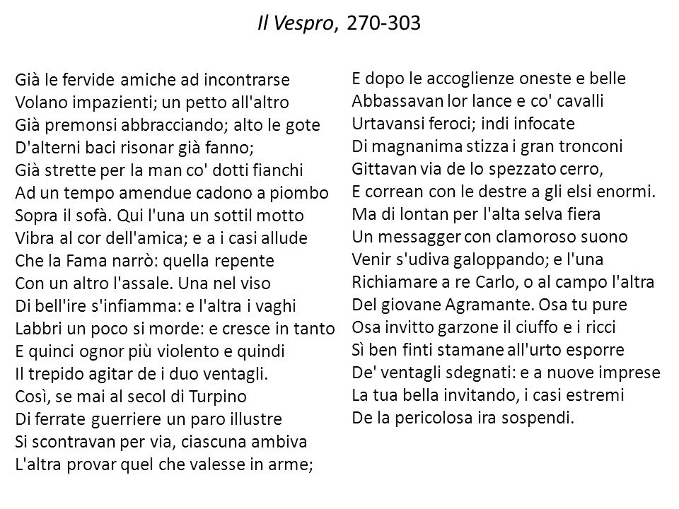 Il Vespro, 270-303 Già le fervide amiche ad incontrarse Volano impazienti; un petto all'altro Già premonsi abbracciando; alto le gote D'alterni baci r