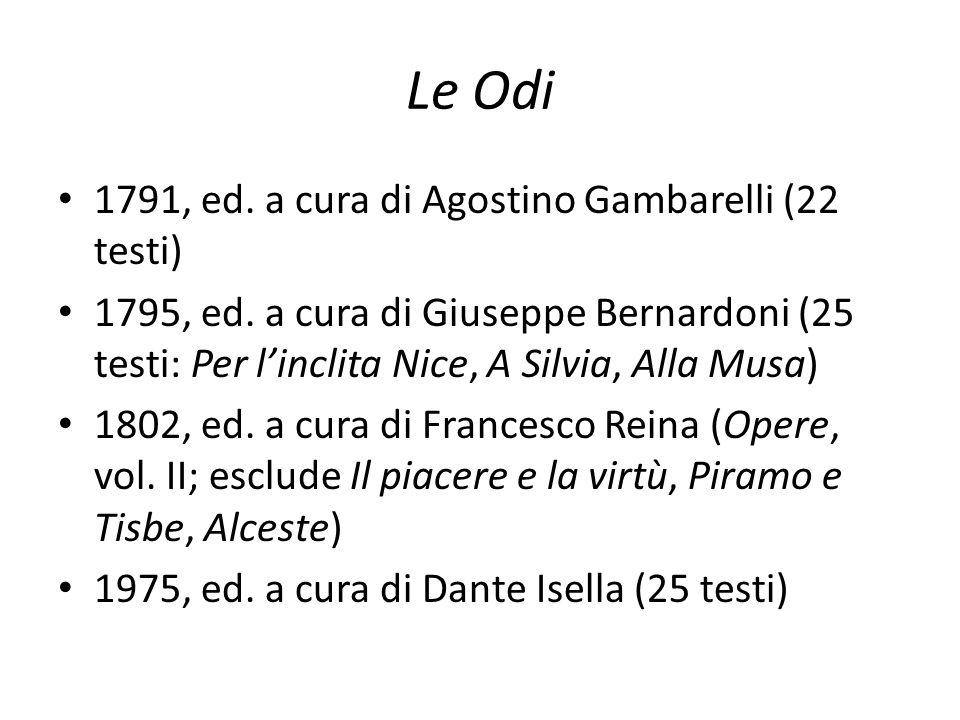Le Odi 1791, ed. a cura di Agostino Gambarelli (22 testi) 1795, ed. a cura di Giuseppe Bernardoni (25 testi: Per l'inclita Nice, A Silvia, Alla Musa)