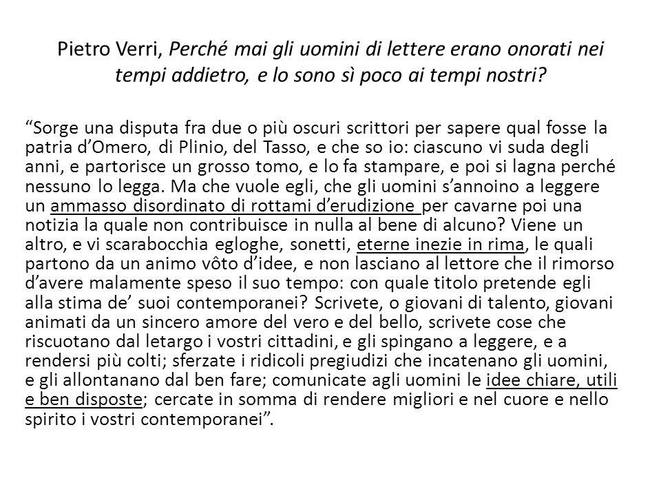 """Pietro Verri, Perché mai gli uomini di lettere erano onorati nei tempi addietro, e lo sono sì poco ai tempi nostri? """"Sorge una disputa fra due o più o"""