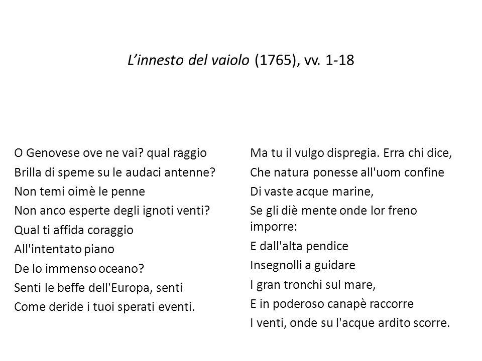 L'innesto del vaiolo (1765), vv. 1-18 O Genovese ove ne vai? qual raggio Brilla di speme su le audaci antenne? Non temi oimè le penne Non anco esperte