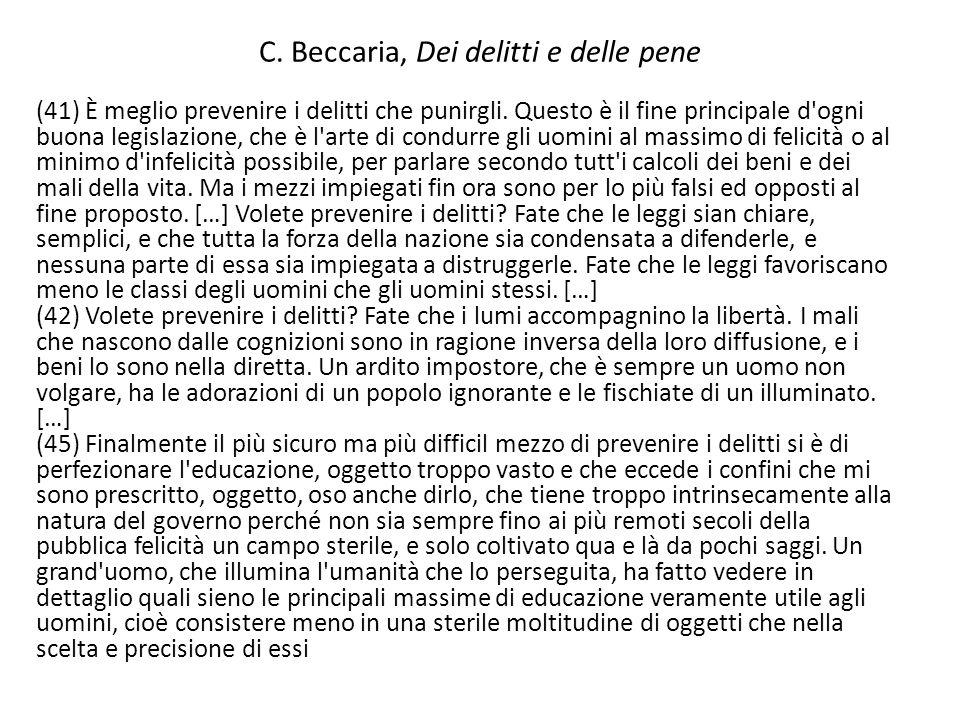 C. Beccaria, Dei delitti e delle pene (41) È meglio prevenire i delitti che punirgli. Questo è il fine principale d'ogni buona legislazione, che è l'a