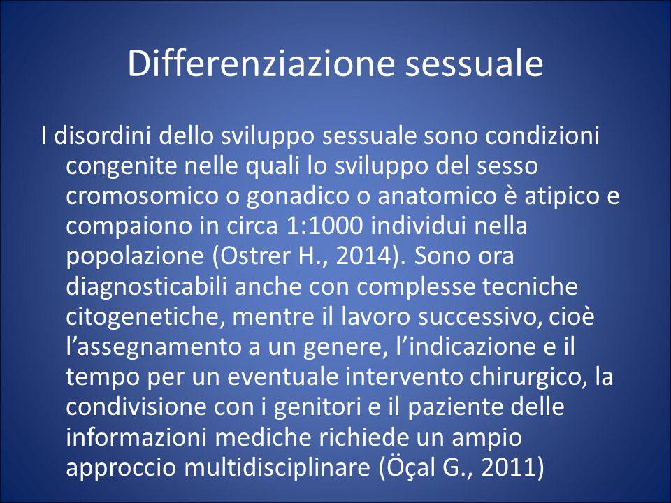 Differenziazione sessuale I disordini dello sviluppo sessuale sono condizioni congenite nelle quali lo sviluppo del sesso cromosomico o gonadico o anatomico è atipico e compaiono in circa 1:1000 individui nella popolazione (Ostrer H., 2014).