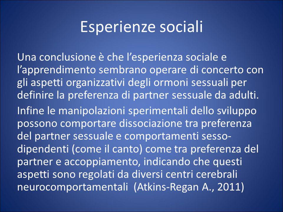 Esperienze sociali Una conclusione è che l'esperienza sociale e l'apprendimento sembrano operare di concerto con gli aspetti organizzativi degli ormoni sessuali per definire la preferenza di partner sessuale da adulti.