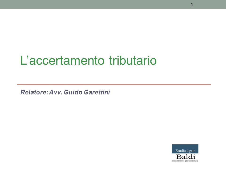 L'accertamento tributario Relatore: Avv. Guido Garettini 1