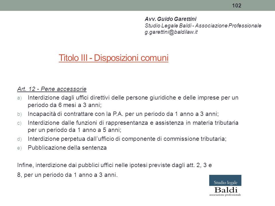 102 Titolo III - Disposizioni comuni Art. 12 - Pene accessorie a) Interdizione dagli uffici direttivi delle persone giuridiche e delle imprese per un
