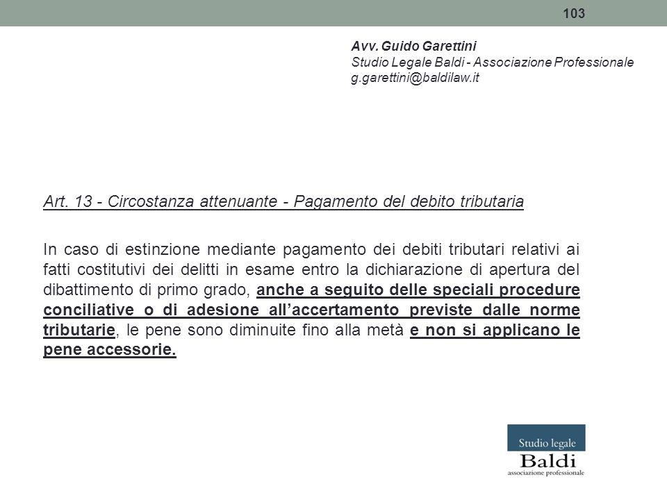 103 Art. 13 - Circostanza attenuante - Pagamento del debito tributaria In caso di estinzione mediante pagamento dei debiti tributari relativi ai fatti