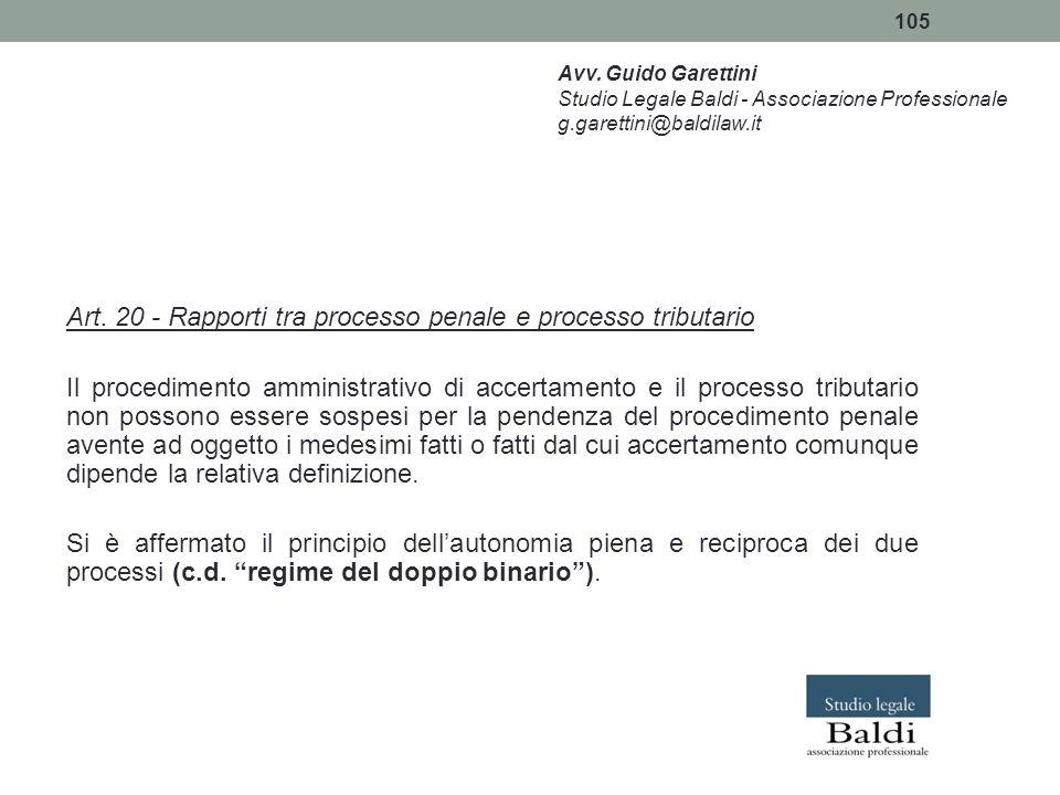 105 Art. 20 - Rapporti tra processo penale e processo tributario Il procedimento amministrativo di accertamento e il processo tributario non possono e
