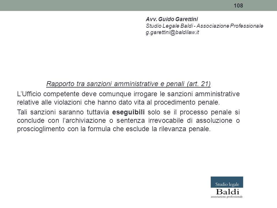 108 Rapporto tra sanzioni amministrative e penali (art. 21) L'Ufficio competente deve comunque irrogare le sanzioni amministrative relative alle viola