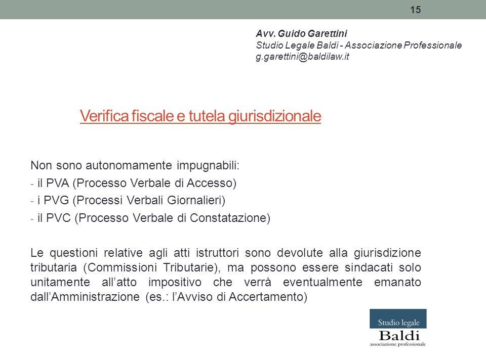 15 Verifica fiscale e tutela giurisdizionale Non sono autonomamente impugnabili: - il PVA (Processo Verbale di Accesso) - i PVG (Processi Verbali Gior