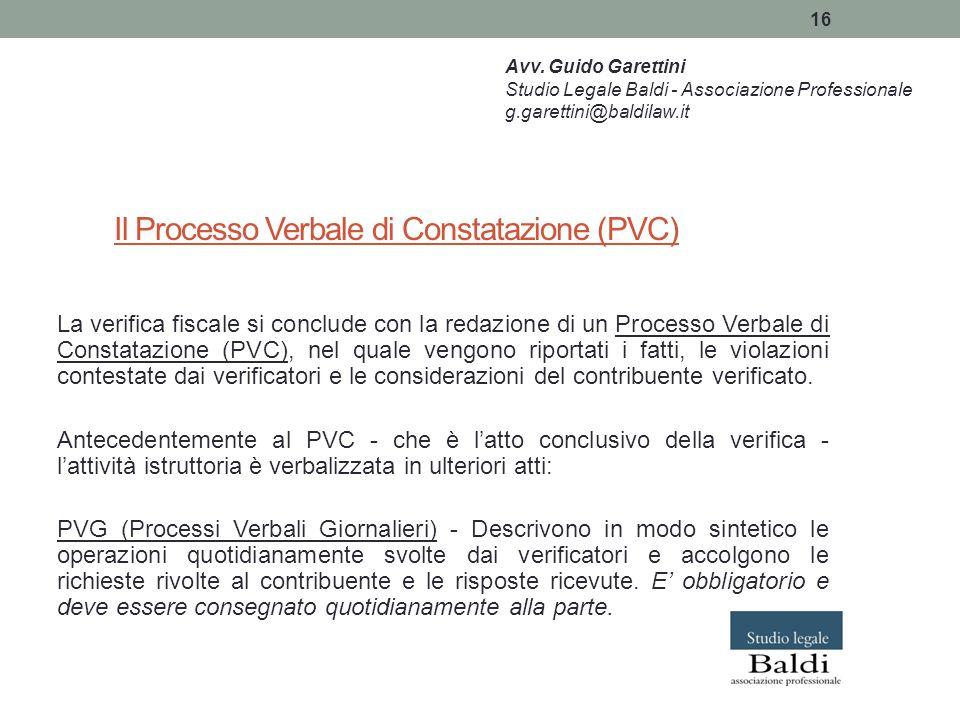 16 Il Processo Verbale di Constatazione (PVC) La verifica fiscale si conclude con la redazione di un Processo Verbale di Constatazione (PVC), nel qual