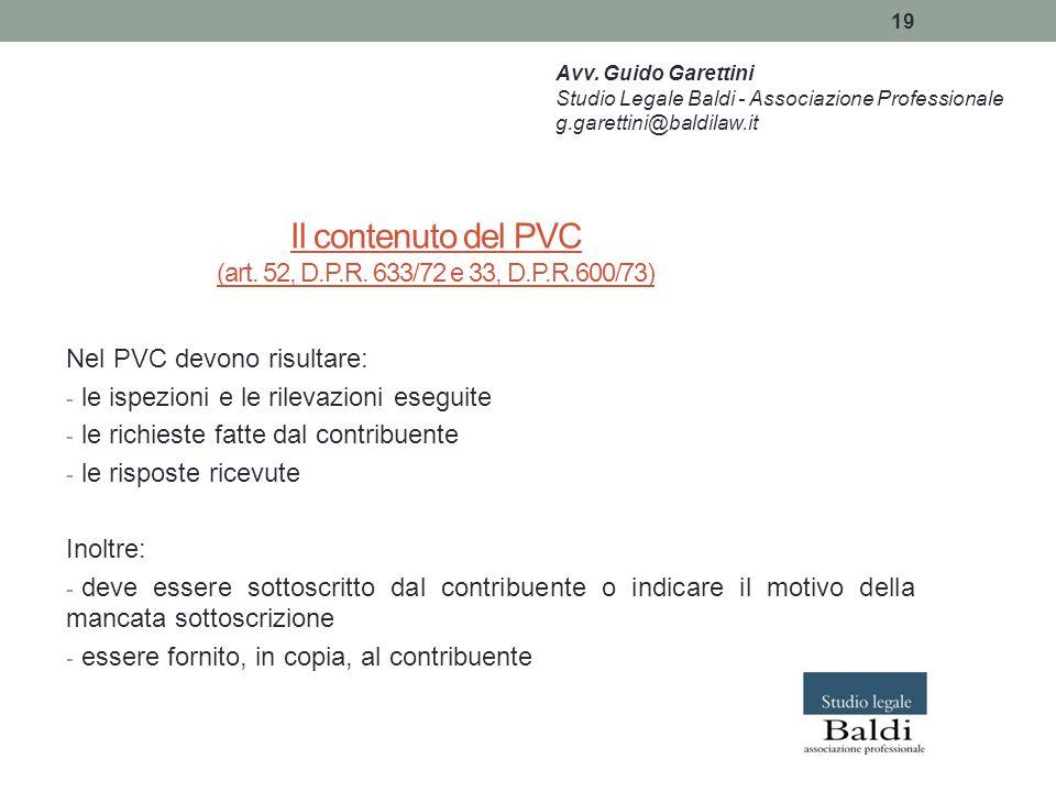 19 Il contenuto del PVC (art. 52, D.P.R. 633/72 e 33, D.P.R.600/73) Nel PVC devono risultare: - le ispezioni e le rilevazioni eseguite - le richieste
