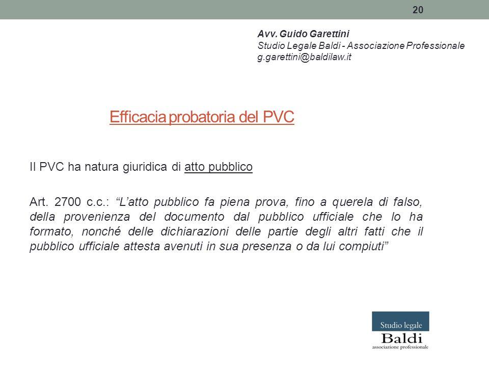 """20 Efficacia probatoria del PVC Il PVC ha natura giuridica di atto pubblico Art. 2700 c.c.: """"L'atto pubblico fa piena prova, fino a querela di falso,"""
