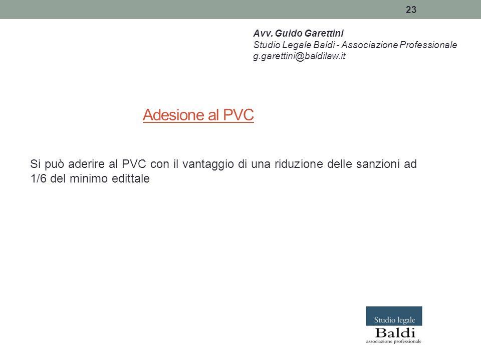 23 Adesione al PVC Si può aderire al PVC con il vantaggio di una riduzione delle sanzioni ad 1/6 del minimo edittale Avv. Guido Garettini Studio Legal