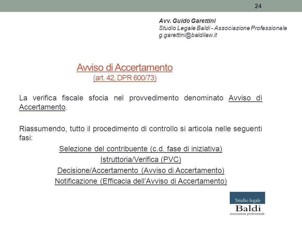24 Avviso di Accertamento (art. 42, DPR 600/73) La verifica fiscale sfocia nel provvedimento denominato Avviso di Accertamento. Riassumendo, tutto il