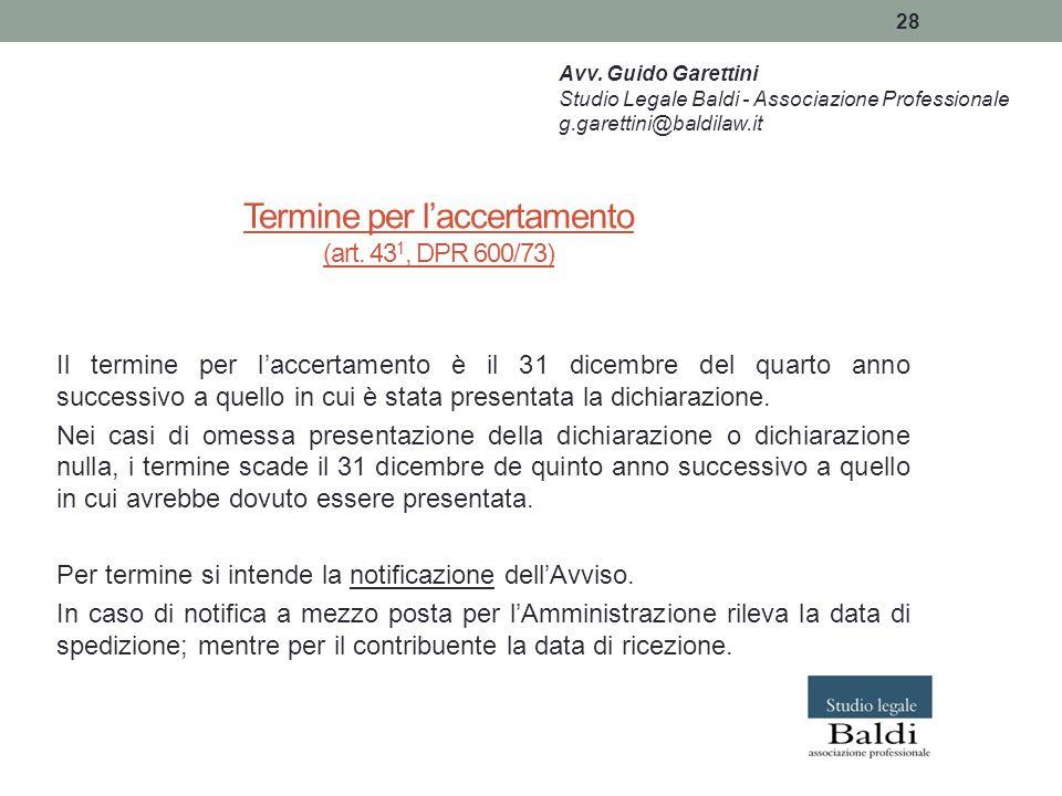 28 Termine per l'accertamento (art. 43 1, DPR 600/73) Il termine per l'accertamento è il 31 dicembre del quarto anno successivo a quello in cui è stat