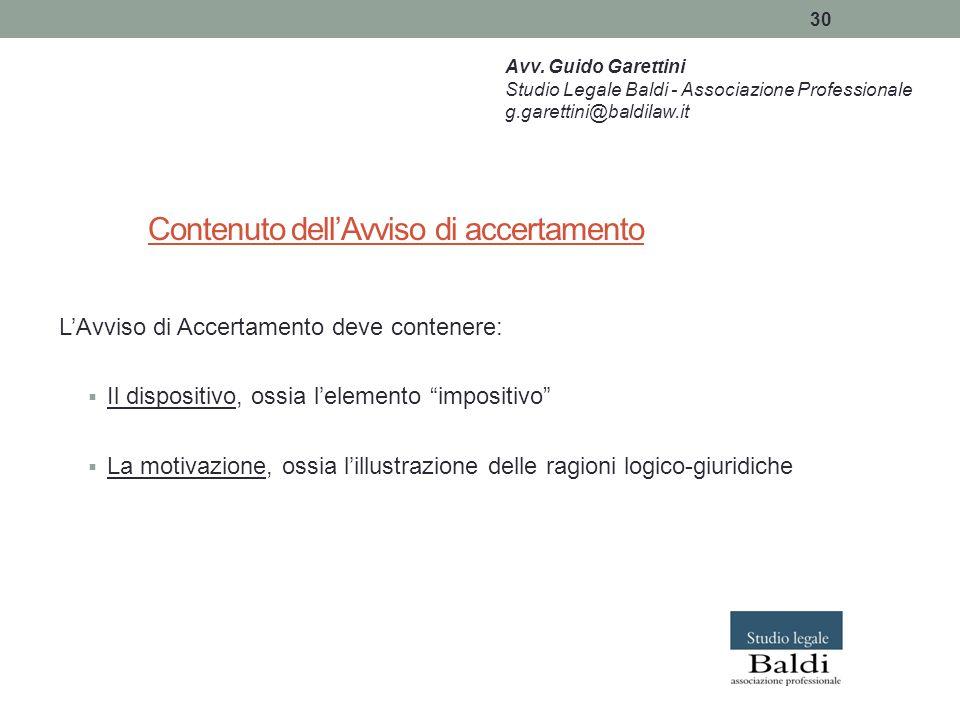 """30 Contenuto dell'Avviso di accertamento L'Avviso di Accertamento deve contenere:  Il dispositivo, ossia l'elemento """"impositivo""""  La motivazione, os"""
