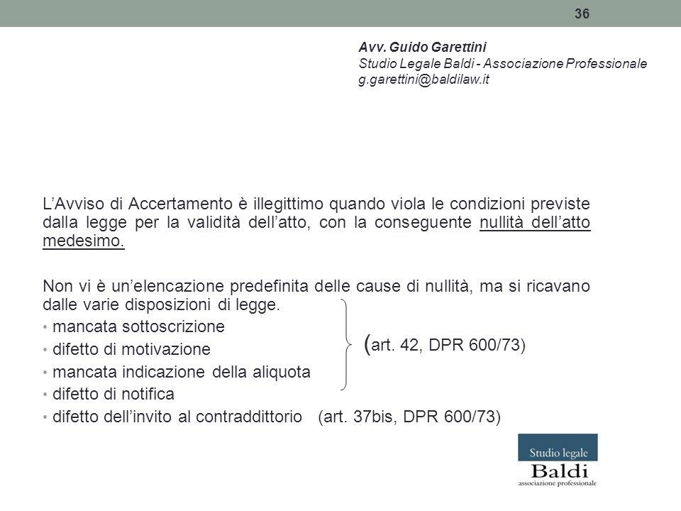 36 L'Avviso di Accertamento è illegittimo quando viola le condizioni previste dalla legge per la validità dell'atto, con la conseguente nullità dell'a