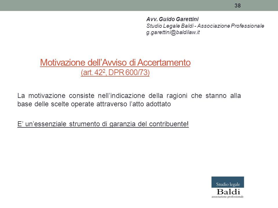 38 Motivazione dell'Avviso di Accertamento (art. 42 2, DPR 600/73) La motivazione consiste nell'indicazione della ragioni che stanno alla base delle s