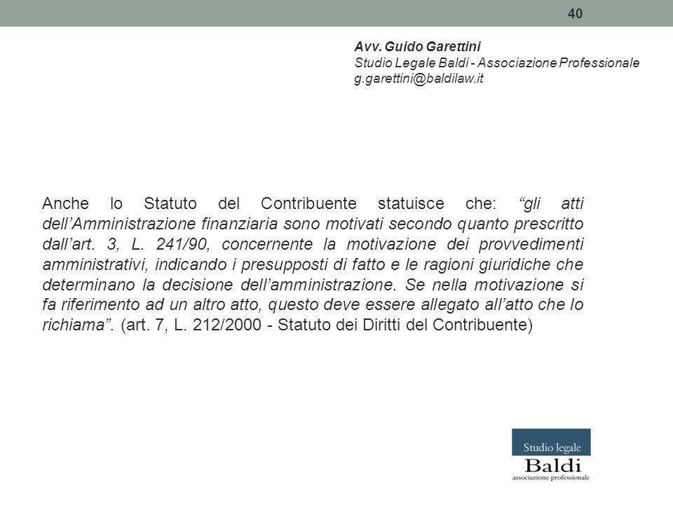 """40 Anche lo Statuto del Contribuente statuisce che: """"gli atti dell'Amministrazione finanziaria sono motivati secondo quanto prescritto dall'art. 3, L."""