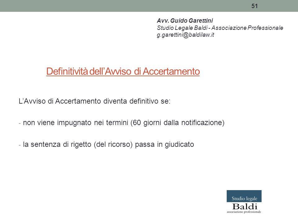 51 Definitività dell'Avviso di Accertamento L'Avviso di Accertamento diventa definitivo se: - non viene impugnato nei termini (60 giorni dalla notific