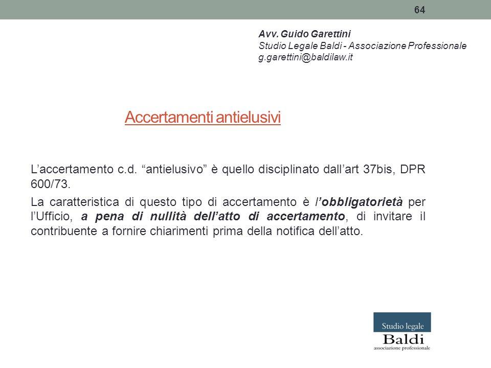 """64 Accertamenti antielusivi L'accertamento c.d. """"antielusivo"""" è quello disciplinato dall'art 37bis, DPR 600/73. La caratteristica di questo tipo di ac"""