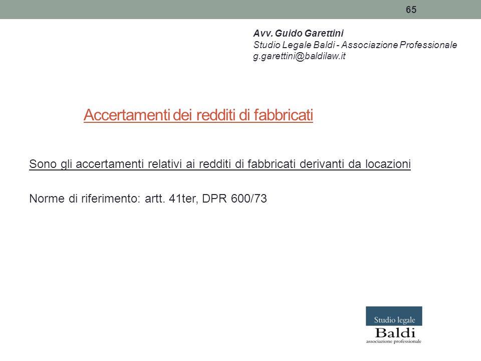 65 Accertamenti dei redditi di fabbricati Sono gli accertamenti relativi ai redditi di fabbricati derivanti da locazioni Norme di riferimento: artt. 4