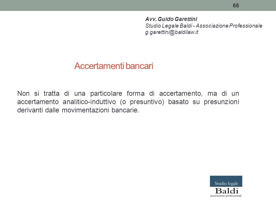 66 Accertamenti bancari Non si tratta di una particolare forma di accertamento, ma di un accertamento analitico-induttivo (o presuntivo) basato su pre