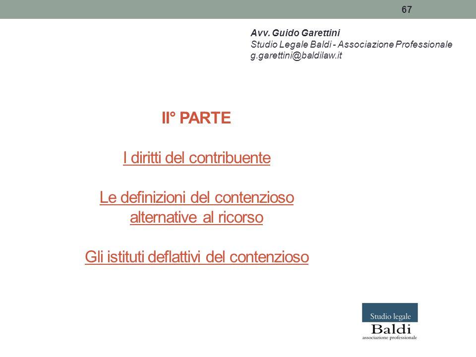 67 II° PARTE I diritti del contribuente Le definizioni del contenzioso alternative al ricorso Gli istituti deflattivi del contenzioso Avv. Guido Garet