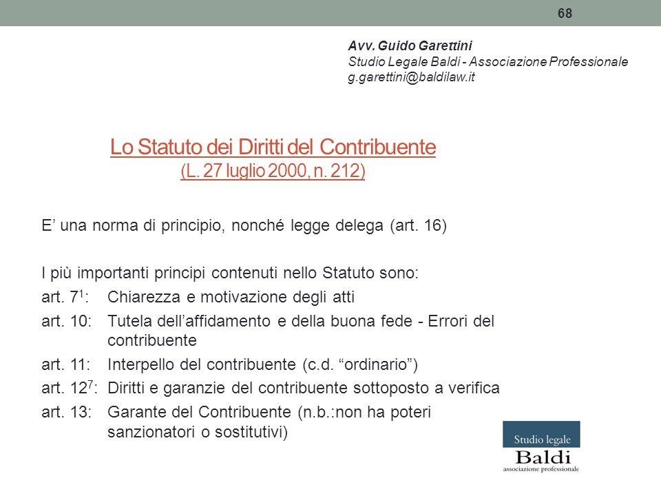 68 Lo Statuto dei Diritti del Contribuente (L. 27 luglio 2000, n. 212) E' una norma di principio, nonché legge delega (art. 16) I più importanti princ