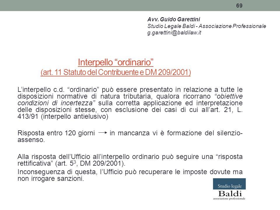 """69 Interpello """"ordinario"""" (art. 11 Statuto del Contribuente e DM 209/2001) L'interpello c.d. """"ordinario"""" può essere presentato in relazione a tutte le"""