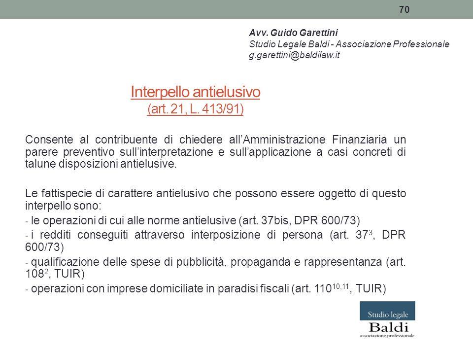 70 Interpello antielusivo (art. 21, L. 413/91) Consente al contribuente di chiedere all'Amministrazione Finanziaria un parere preventivo sull'interpre
