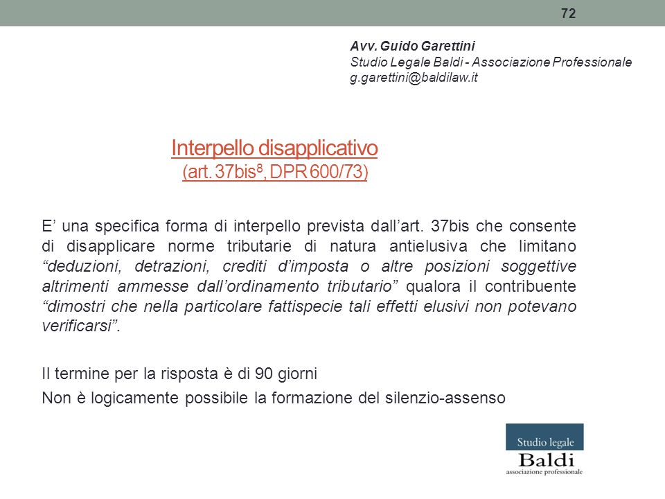 72 Interpello disapplicativo (art. 37bis 8, DPR 600/73) E' una specifica forma di interpello prevista dall'art. 37bis che consente di disapplicare nor